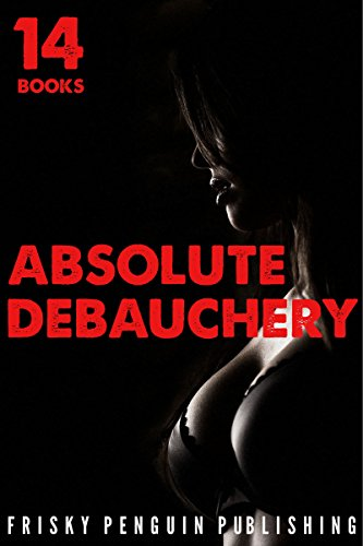 Absolute Debauchery: 14 Book Bundle (Dubious Consent, Group, Feeding, Cuckold, Lesbian Submissions)