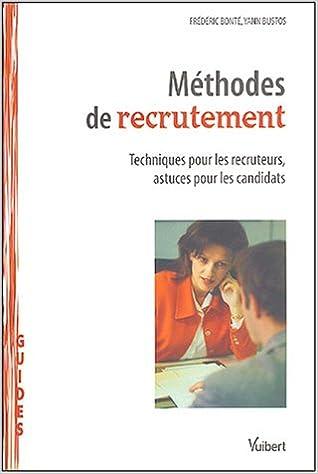 Lire en ligne Méthodes de recrutement : Techniques pour les recruteurs, astuces pour les candidats pdf