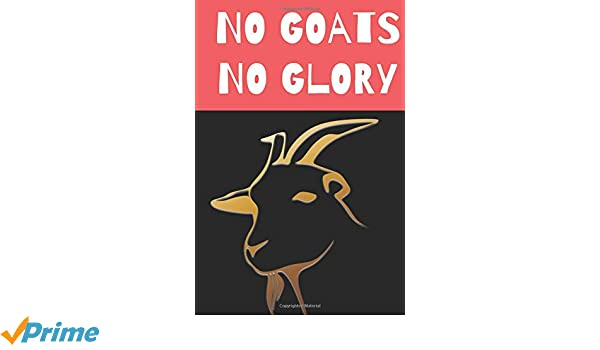 No Goats No Glory: Funny Novelty Notebook For All Goat Lovers