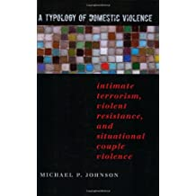 A Typology of Domestic Violence: Intimate Terrorism, Violent Resistance, and Situational Couple Violence (Northeastern Series on Gender, Crime, and Law)