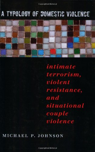 A Typology of Domestic Violence: Intimate Terrorism, Violent Resistance, and Situational Couple Violence (Northeastern Series on Gender, Crime, and Law) (Prevention Situational Crime)