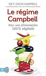 Le régime Campbell : Pour une alimentation 100 % végétale par T. Colin Campbell