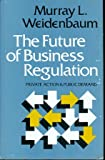 The Future of Business Regulation, Murray L. Weidenbaum, 0814455212