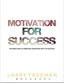 motivation for success the road map to creating your own path to