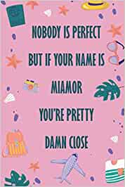 Nobody Is Perfect But If Your Name Is MIAMOR You're Pretty Damn Close: Funny Lined Journal Notebook, College Ruled Lined Paper, Gifts for MIAMOR :for women and girls, Matte cover