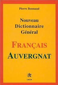 Nouveau dictionnaire général Français-Auvergnat par Pierre Bonnaud