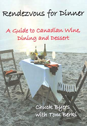 Rendezvous for Dinner: A Guide to Canadian Wine, Dining and Dessert by Chuck Byers, Tom Berki