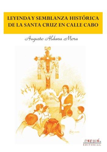 Leyenda y semblanza histórica de la Sta. Cruz en calle Cabo por Aldana Mora, Augusto