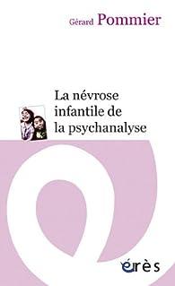La névrose infantile de la psychanalyse par Gérard Pommier