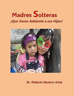 Madres Solteras ¡Que Sacan Adelante a sus Hijos! (Spanish Edition) by [