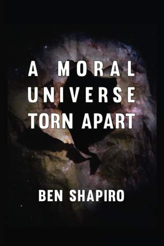 Book cover from A Moral Universe Torn Apart by Ben Shapiro