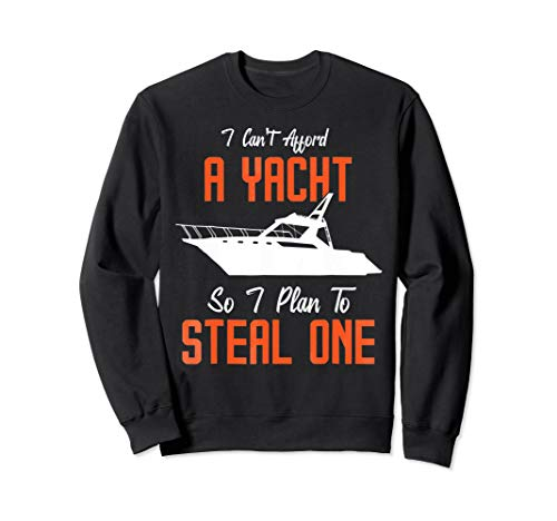 Used, I Can'T A Yacht So I Plan To Steal One Sweatshirt For for sale  Delivered anywhere in USA