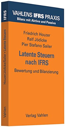 Vahlens IFRS Praxis - Paket A: Latente Steuern nach IFRS: Bewertung und Bilanzierung