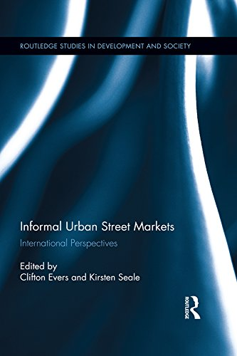 Download Informal Urban Street Markets: International Perspectives (Routledge Studies in Development and Society) Pdf