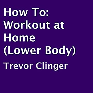 How To: Workout at Home (Lower Body) Audiobook