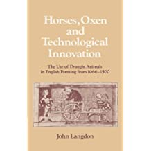 Horses, Oxen and Technological Innovation: The Use of Draught Animals in English Farming from 1066-1500 (Past and Present Publications)