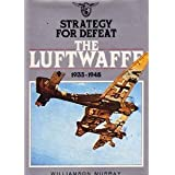 Strategy for Defeat: The Luftwaffe 1933-1945