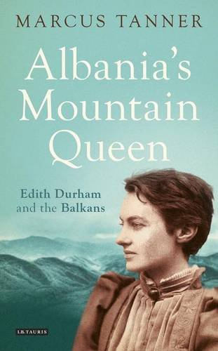 Albania's Mountain Queen: Edith Durham and the Balkans