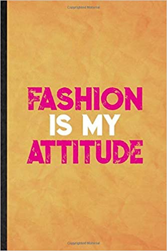 Amazon Com Fashion Is My Attitude Funny Blank Lined Clothing Fashion Designer Notebook Journal Graduation Appreciation Gratitude Thank You Souvenir Gag Gift Superb Graphic 110 Pages 9781653690961 Superb Classy Popular Vintage Eli Motivation
