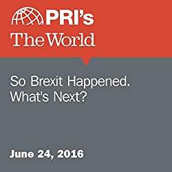 So Brexit Happened. What's Next?