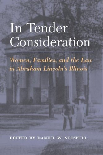 In Tender Consideration: Women, Families, and the Law in Abraham Lincoln's Illinois
