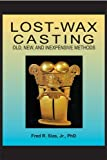 Lost-Wax Casting : Old, New, and Inexpensive Methods, Sias, Fred R., Jr., 0967960010