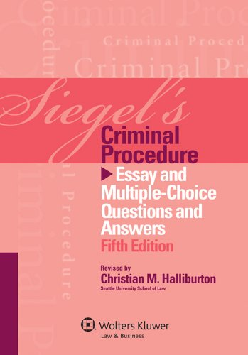 Siegel's Criminal Procedure: Essay and Multiple Choice Questions and Answers, Fifth Edition
