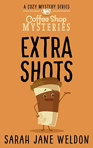Extra Shots (Coffee Shop Mysteries Book 2) by [Weldon, Sarah Jane]