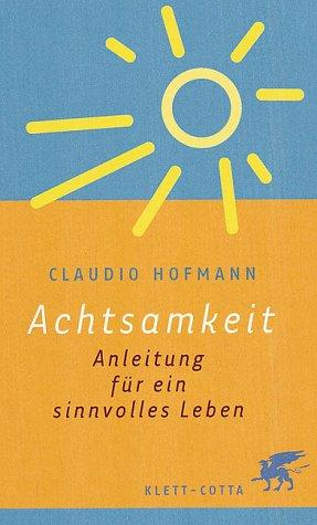 Achtsamkeit: Anleitung für ein sinnvolles Leben Gebundenes Buch – 2002 Claudio Hofmann Klett-Cotta 3608940405 Hilfe