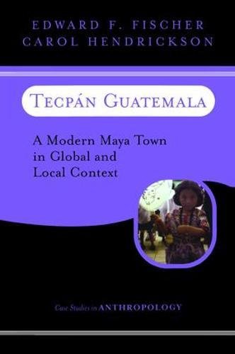 Tecpan Guatemala: A Modern Maya Town In Global And Local Context (Case Studies in Anthropology)