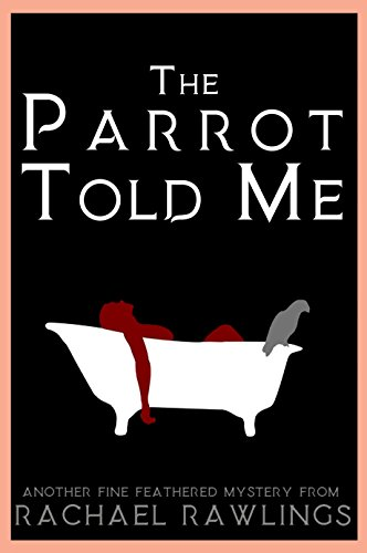 The Parrot Told Me Another Fine Feathered Mystery Kindle Edition