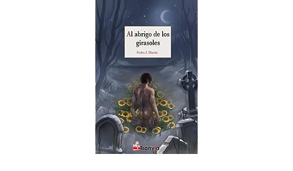 Amazon.com: Al abrigo de los girasoles (Spanish Edition) eBook: Pedro J. Martín: Kindle Store