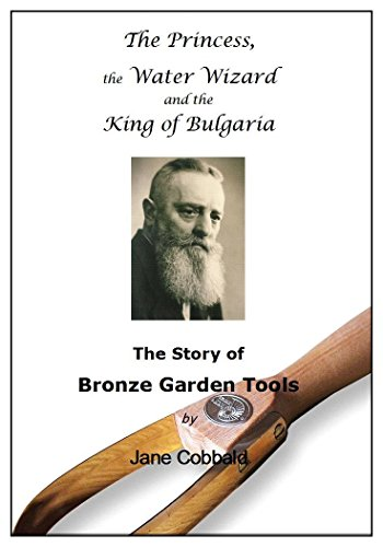 Bronze Garden Tools: The Princess, the Water Wizard & the King of Bulgaria