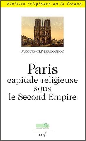 Télécharger en ligne Paris capitale religieuse sous le second empire epub pdf
