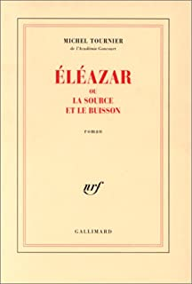 Éléazar ou La source et le buisson : roman, Tournier, Michel