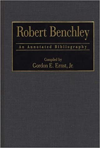 Robert Benchley: An Annotated Bibliography (Bibliographies and ...
