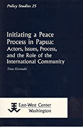 Initiating a Peace Process in Papua: Actors, Issues, Process, and the Role of the International Community