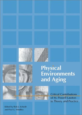Physical Environments and Aging: Critical Contributions of M. Powell Lawton to Theory and Practice (Monograph Published Simultaneously As the Journal of Housing for the Elderly, 1/2)