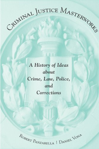 Criminal Justice Masterworks: A History of Ideas about Crime, Law, Police, and Corrections