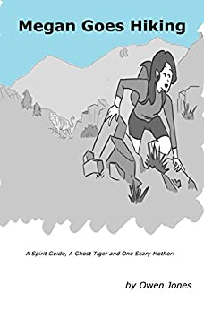 Megan Goes Hiking: A Spirit Guide, A Ghost Tiger and One Scary Mother! (The Megan Series Book 17) by [Jones, Owen]