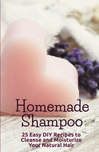 Homemade Shampoo: 25 Easy Recipes to Cleanse and Moisturize Your Natural Hair by CreateSpace Independent Publishing Platform