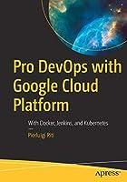 Pro DevOps with Google Cloud Platform: With Docker, Jenkins, and Kubernetes Front Cover