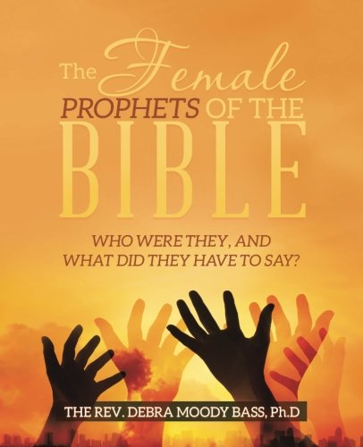 The Female Prophets of the Bible: Who Were They, and What Did They Have to (Huldah Print)
