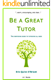 Be a Great Tutor: The Inspiring Guide to Tutoring All Ages