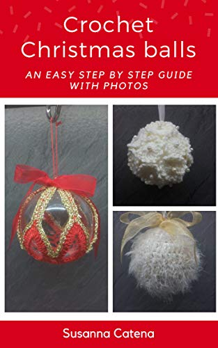 Crochet Christmas Balls An Easy Step By Step Guide With Photos