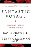 Fantastic Voyage:Live Long Enough To Live Forever