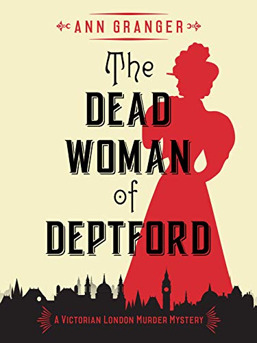 The Dead Woman of Deptford: A gripping Victorian crime mystery (Inspector Ben Ross Mysteries Book 6) by [Granger, Ann]