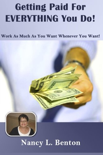 Read Online Getting Paid For Everything You Do: Work As Much As You Want Whenever You want pdf