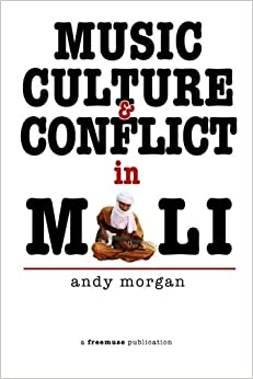 Music, Culture and Conflict in Mali by Andy Morgan (2013-10-01)