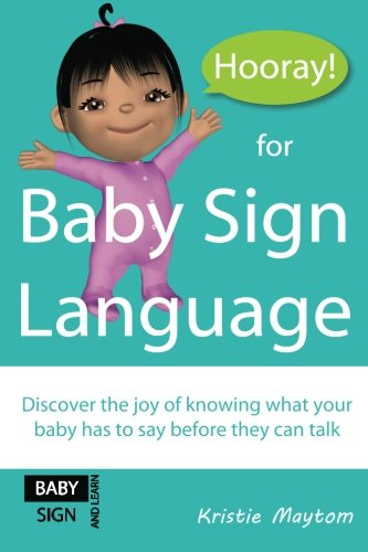 Read Online Hooray for Baby Sign Language!: Discover the joy of knowing what your baby has to say before they can talk pdf epub